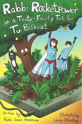 Rabbi Rocketpower in a Tooty-Fruity Tale for Tu Bishvat