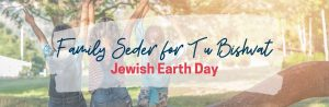 National 2021 01 Family Seder for Tu Bishvat (Jewish Earth Day)