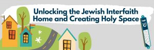 National 2021 01 - Unlocking the Jewish Interfaith Home and Creating Holy Space
